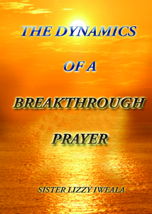 The Dynamics Of A Breakthrough Prayer